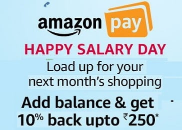 Happy Salary Day: Get 10% Cashback upto Rs.250 on loading money in Amazon Pay Balance (Feb 1st – Feb 3rd'18)