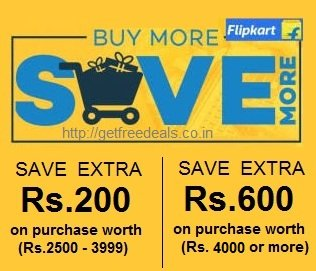 Shop worth Rs. 2500-3999 Get Extra Rs. 200 Off   Shop worth Rs. 4000 or more Get Extra Rs. 600 Off @ Flipkart