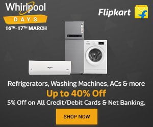 Whirlpool Days [16-17 March'19]: Upto 40% Off on Cooling Appliances + Extra 5% off on All Pre-paid Orders @ Flipkart