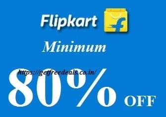 Flipkart – Minimum 80% off Store